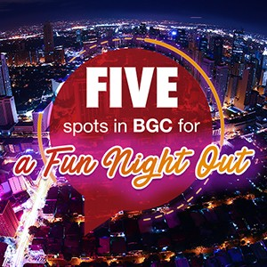 Going out with your friends? Check out 5 Spots in BGC for a Fun Night Out!