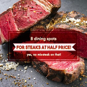 8 dining spots for steaks at HALF price!