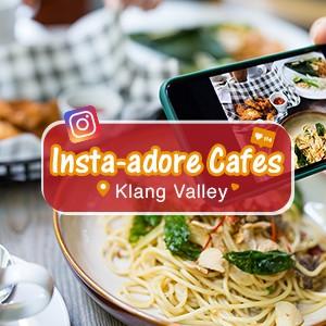 Insta-adore Cafes in Klang Valley