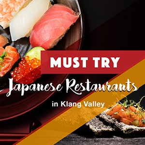 Must Try Japanese Restaurants in Klang Valley.