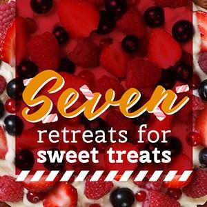 SEVEN retreats for sweet treats