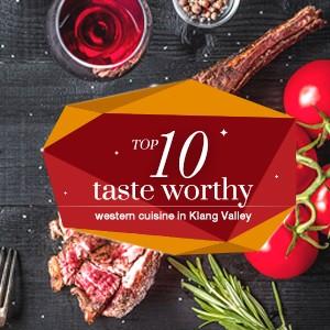 TOP 10 Taste Worthy Western Cuisine in Klang Valley.