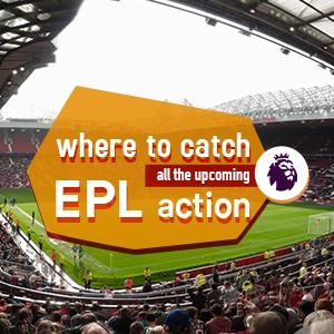 Where to catch all the upcoming EPL action