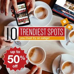 10 trendiest spots you must try on eatigo!