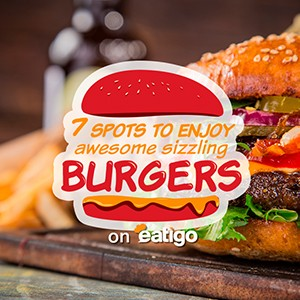 7 spots to find awesome sizzling burgers on eatigo!
