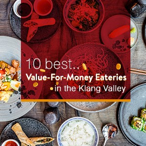 10 Best Value-For-Money Eateries in the Klang Valley