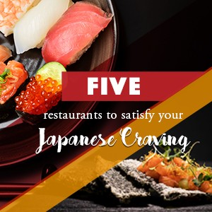 5 Restaurants to satisfy your Japanese craving!
