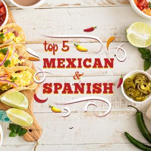 Top 5 Mexican & Spanish Restaurants