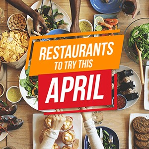 Restaurants to Try This April
