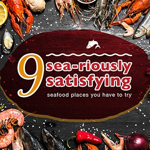 9 Sea-riously satisfying seafood places you have to try!