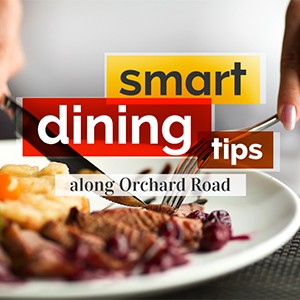 Smart dining tips along Orchard Road