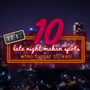 10 late night makan spots when hunger strikes!