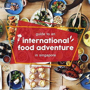 Guide to an international food adventure in Singapore